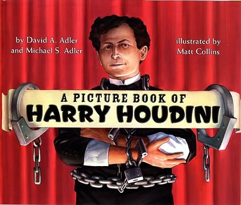 A Picture Book of Harry Houdini By Adler, David A./ Adler, Michael S./ Collins, Matt (ILT)